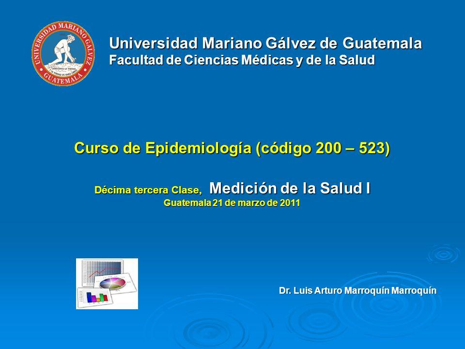 Universidad Mariano Gálvez de Guatemala Facultad de Ciencias Médicas y de la Salud Curso de Epidemiología (código 200 – 523) Décima tercera Clase, Med