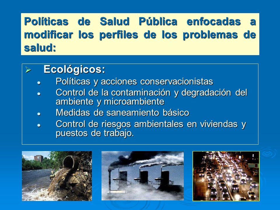 Ecológicos: Ecológicos: Políticas y acciones conservacionistas Políticas y acciones conservacionistas Control de la contaminación y degradación del am