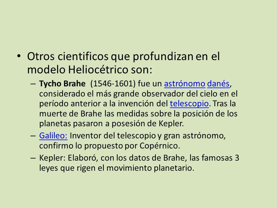 Otros cientificos que profundizan en el modelo Heliocétrico son: – Tycho Brahe (1546-1601) fue un astrónomo danés, considerado el más grande observado
