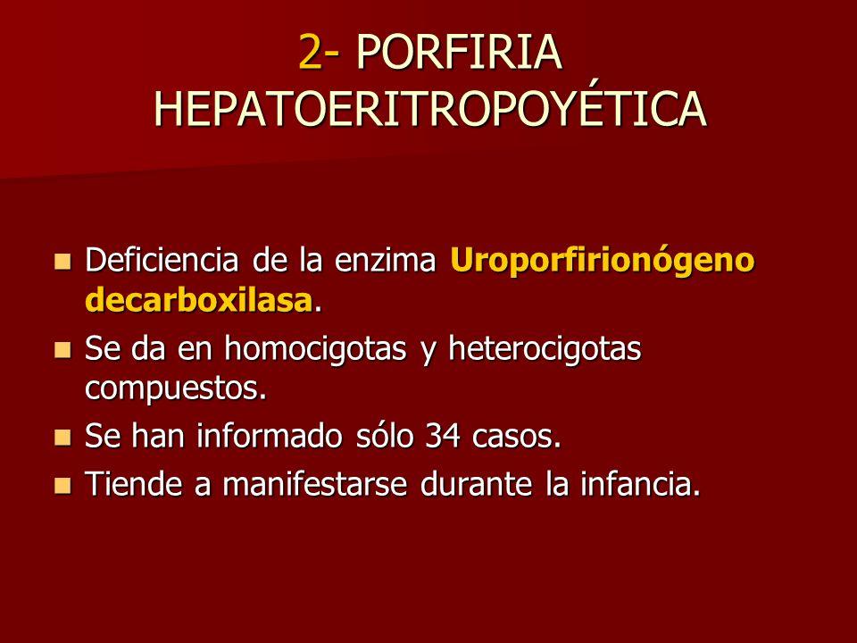 2- PORFIRIA HEPATOERITROPOYÉTICA Deficiencia de la enzima Uroporfirionógeno decarboxilasa. Deficiencia de la enzima Uroporfirionógeno decarboxilasa. S