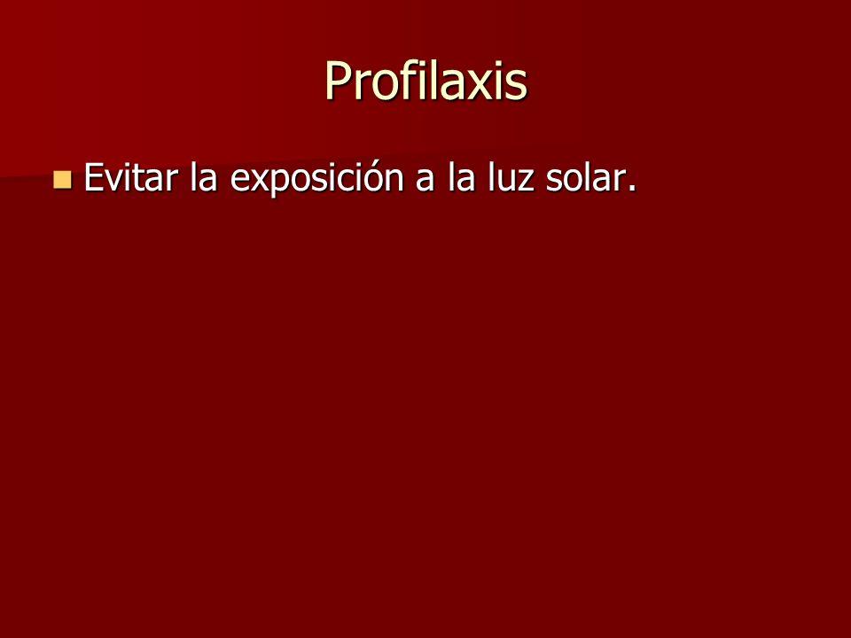 Profilaxis Evitar la exposición a la luz solar. Evitar la exposición a la luz solar.