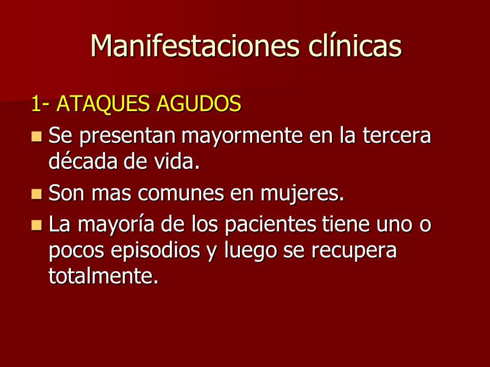 Manifestaciones clínicas 1- ATAQUES AGUDOS Se presentan mayormente en la tercera década de vida. Se presentan mayormente en la tercera década de vida.