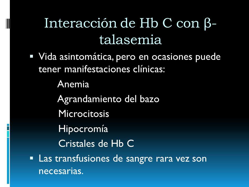 Interacción de Hb C con β- talasemia Vida asintomática, pero en ocasiones puede tener manifestaciones clínicas: Anemia Agrandamiento del bazo Microcit