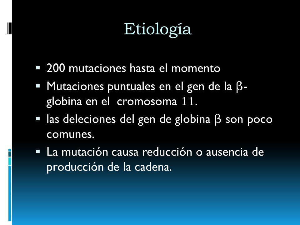 Etiología 200 mutaciones hasta el momento Mutaciones puntuales en el gen de la β - globina en el cromosoma 11. las deleciones del gen de globina β son