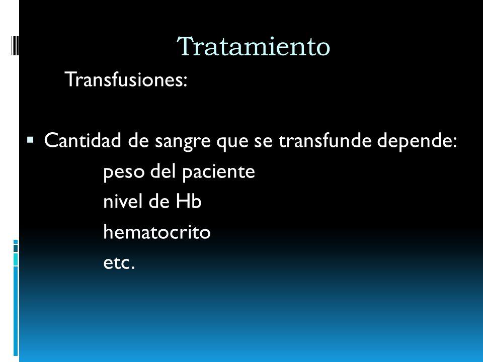Tratamiento Transfusiones: Cantidad de sangre que se transfunde depende: peso del paciente nivel de Hb hematocrito etc.