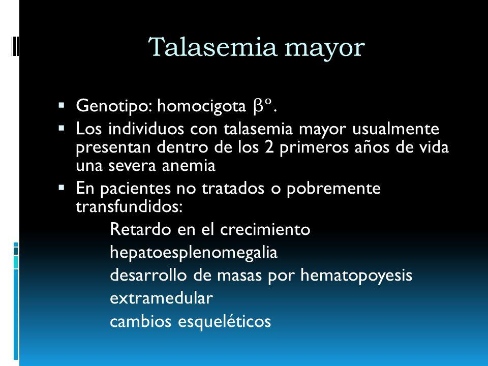Talasemia mayor Genotipo: homocigota βº. Los individuos con talasemia mayor usualmente presentan dentro de los 2 primeros años de vida una severa anem