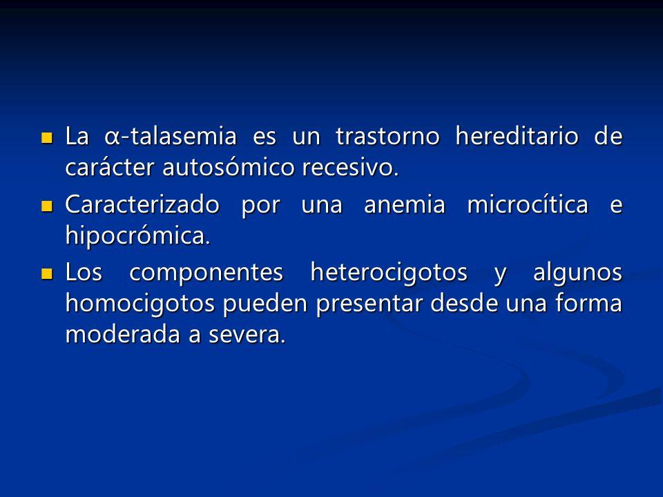 La α-talasemia es un trastorno hereditario de carácter autosómico recesivo. La α-talasemia es un trastorno hereditario de carácter autosómico recesivo