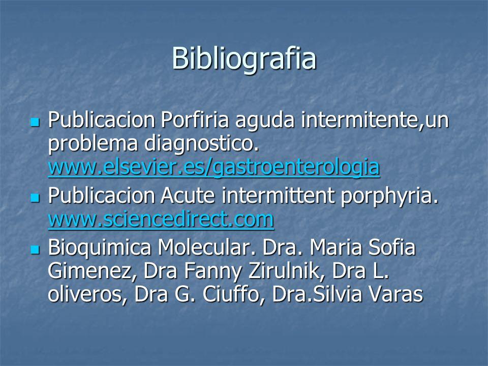 Bibliografia Publicacion Porfiria aguda intermitente,un problema diagnostico. www.elsevier.es/gastroenterologia Publicacion Porfiria aguda intermitent