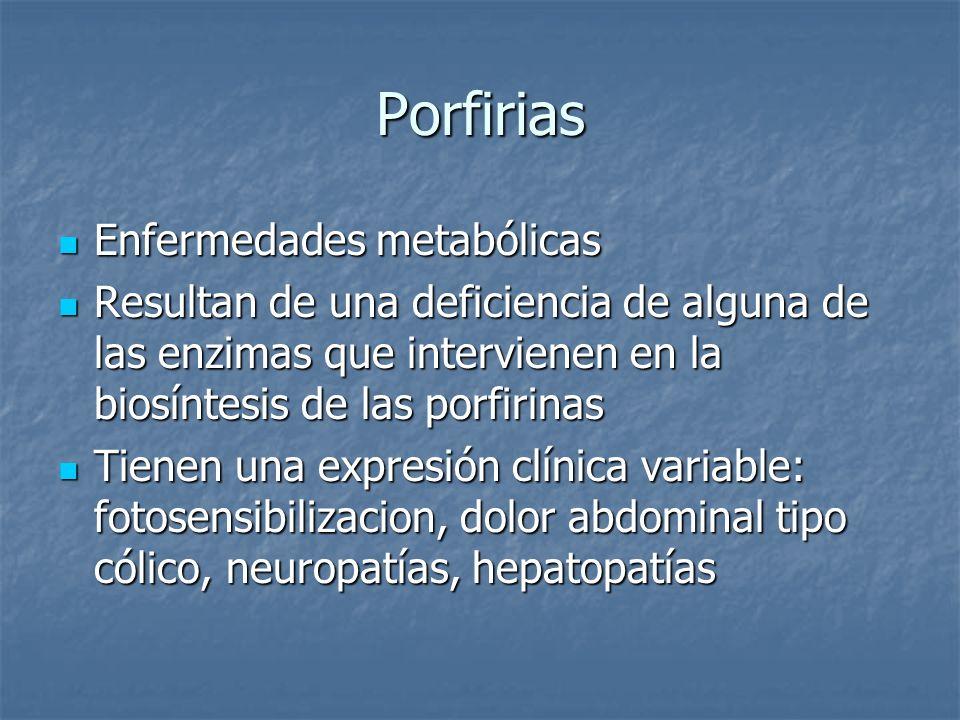 Porfirias Enfermedades metabólicas Enfermedades metabólicas Resultan de una deficiencia de alguna de las enzimas que intervienen en la biosíntesis de