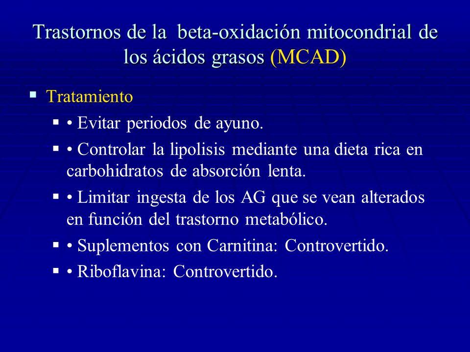 Trastornos de la beta-oxidación mitocondrial de los ácidos grasos Trastornos de la beta-oxidación mitocondrial de los ácidos grasos (MCAD) Tratamiento