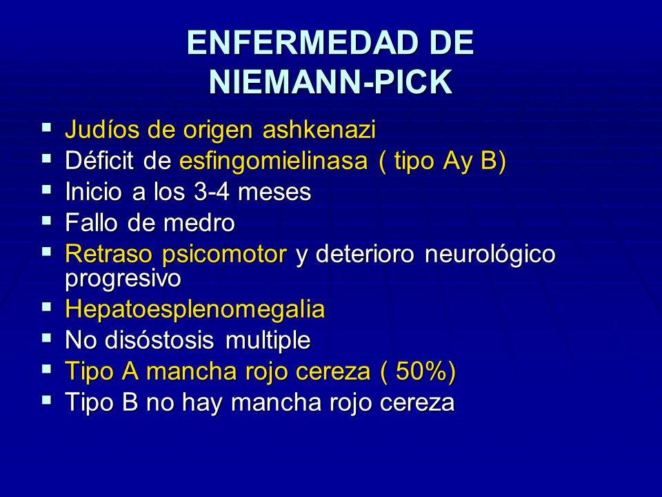 ENFERMEDAD DE NIEMANN-PICK Judíos de origen ashkenazi Judíos de origen ashkenazi Déficit de esfingomielinasa ( tipo Ay B) Déficit de esfingomielinasa