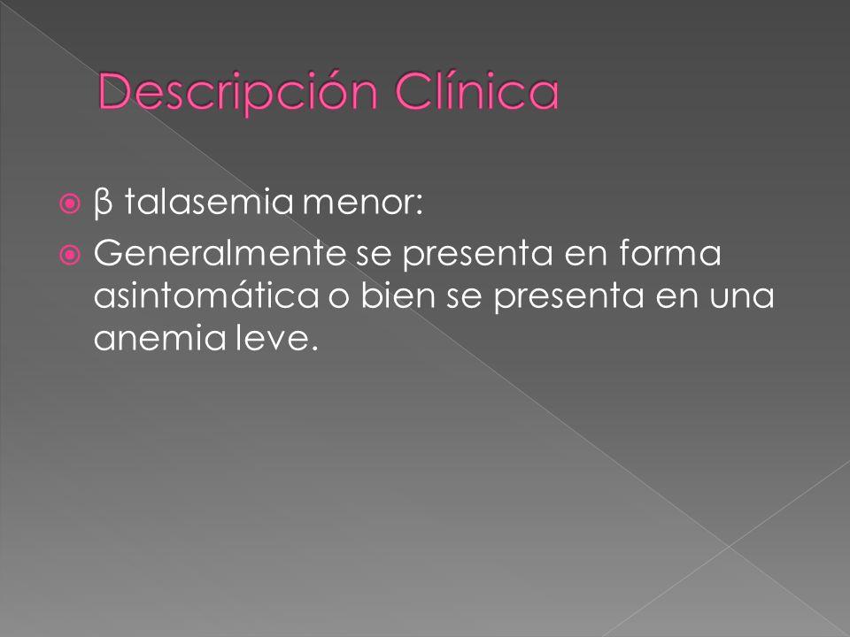 β talasemia menor: Generalmente se presenta en forma asintomática o bien se presenta en una anemia leve.