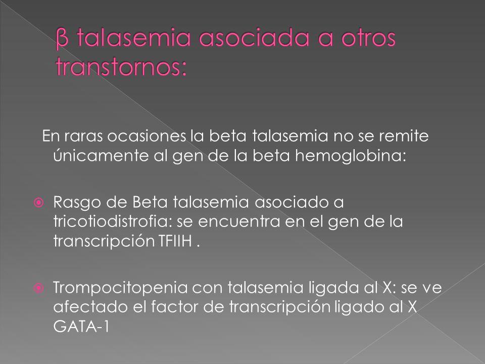 En raras ocasiones la beta talasemia no se remite únicamente al gen de la beta hemoglobina: Rasgo de Beta talasemia asociado a tricotiodistrofia: se e