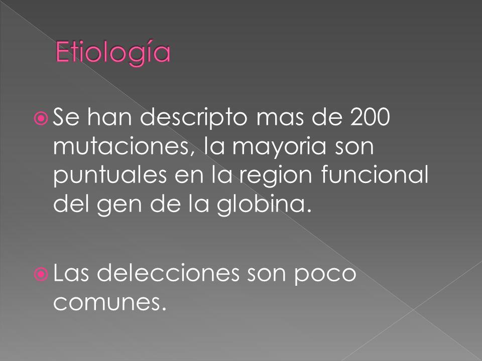 Se han descripto mas de 200 mutaciones, la mayoria son puntuales en la region funcional del gen de la globina. Las delecciones son poco comunes.