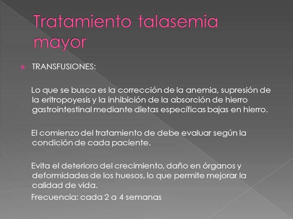 TRANSFUSIONES: Lo que se busca es la corrección de la anemia, supresión de la eritropoyesis y la inhibición de la absorción de hierro gastrointestinal