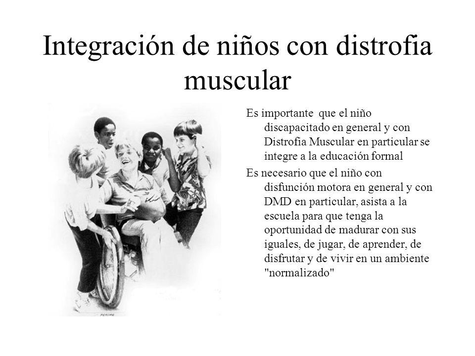 Integración de niños con distrofia muscular Es importante que el niño discapacitado en general y con Distrofia Muscular en particular se integre a la