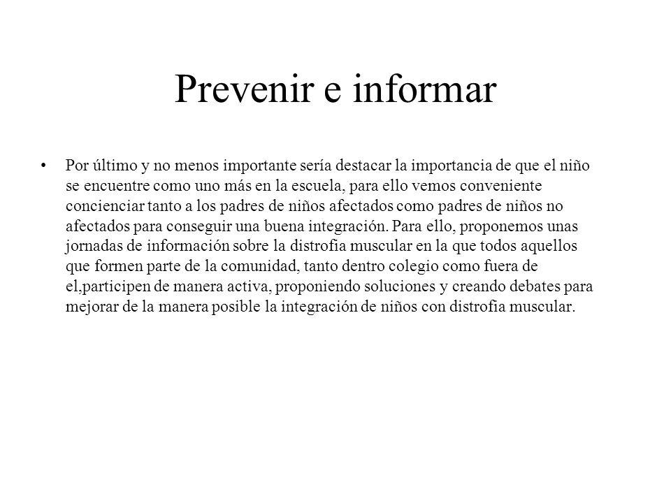 Prevenir e informar Por último y no menos importante sería destacar la importancia de que el niño se encuentre como uno más en la escuela, para ello v