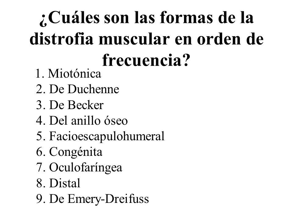 ¿Cuáles son las formas de la distrofia muscular en orden de frecuencia? 1. Miotónica 2. De Duchenne 3. De Becker 4. Del anillo óseo 5. Facioescapulohu