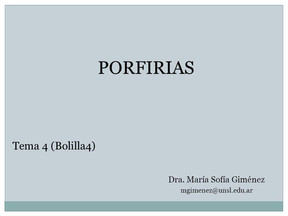 PORFIRIAS Tema 4 (Bolilla4) Dra. María Sofía Giménez mgimenez@unsl.edu.ar