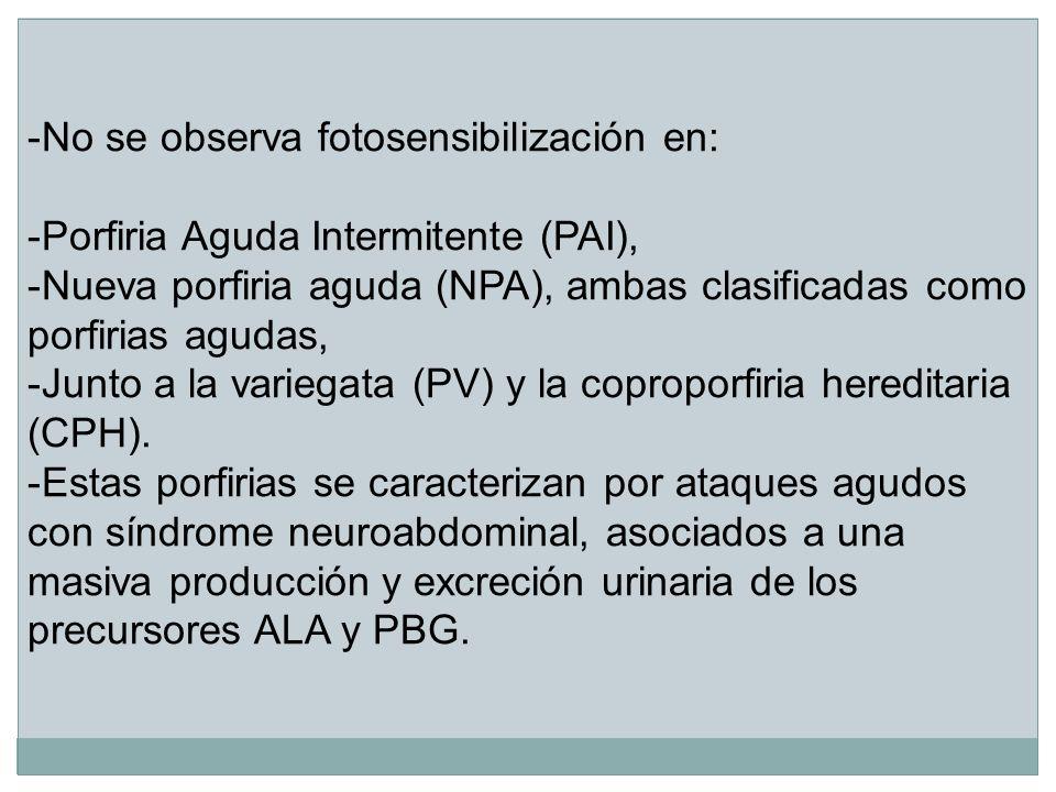 -No se observa fotosensibilización en: -Porfiria Aguda Intermitente (PAI), -Nueva porfiria aguda (NPA), ambas clasificadas como porfirias agudas, -Jun