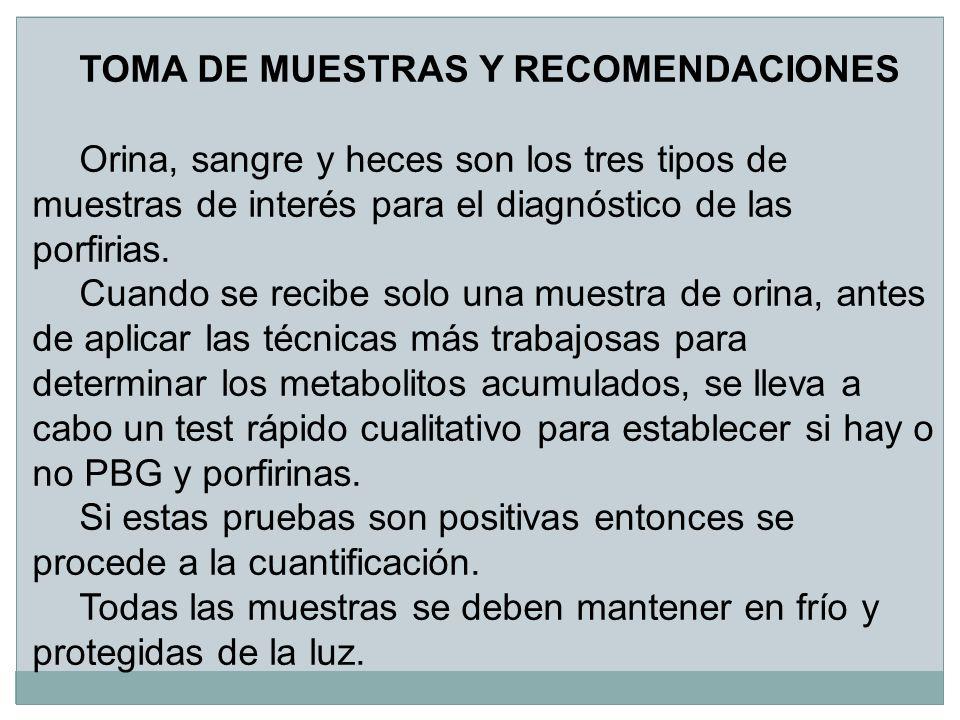 TOMA DE MUESTRAS Y RECOMENDACIONES Orina, sangre y heces son los tres tipos de muestras de interés para el diagnóstico de las porfirias. Cuando se rec