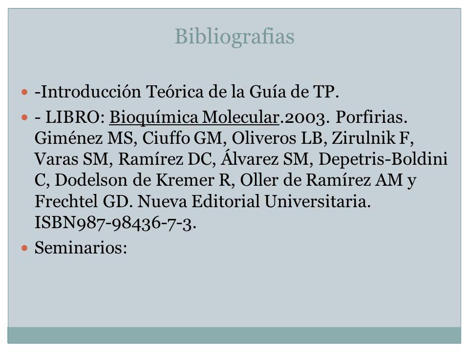 Bibliografias -Introducción Teórica de la Guía de TP. - LIBRO: Bioquímica Molecular.2003. Porfirias. Giménez MS, Ciuffo GM, Oliveros LB, Zirulnik F, V