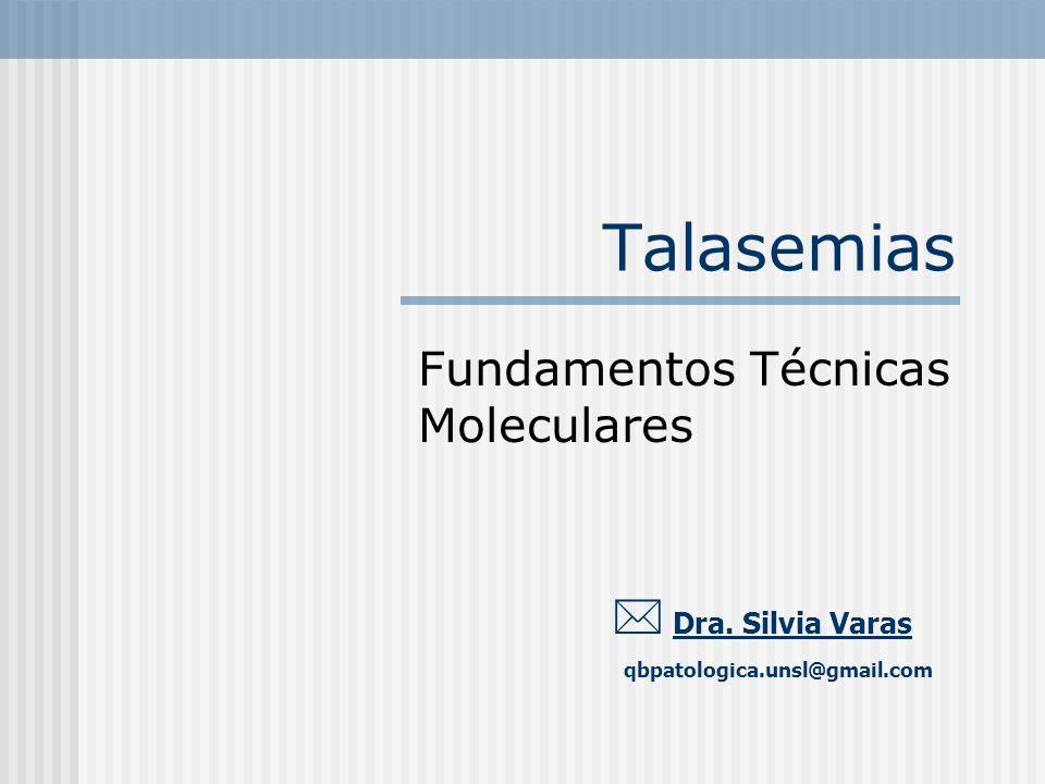 Talasemias Dra. Silvia Varas qbpatologica.unsl@gmail.com Fundamentos Técnicas Moleculares