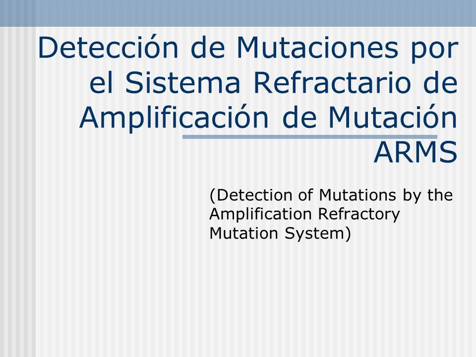 Detección de Mutaciones por el Sistema Refractario de Amplificación de Mutación ARMS (Detection of Mutations by the Amplification Refractory Mutation