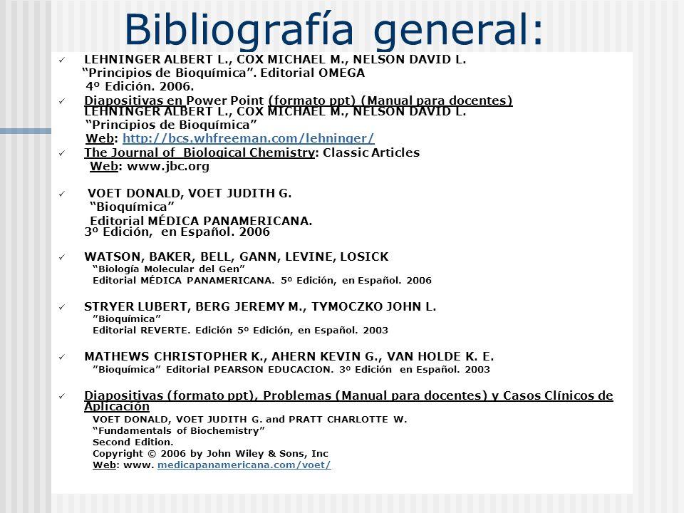 Bibliografía general: LEHNINGER ALBERT L., COX MICHAEL M., NELSON DAVID L. Principios de Bioquímica. Editorial OMEGA 4º Edición. 2006. Diapositivas en