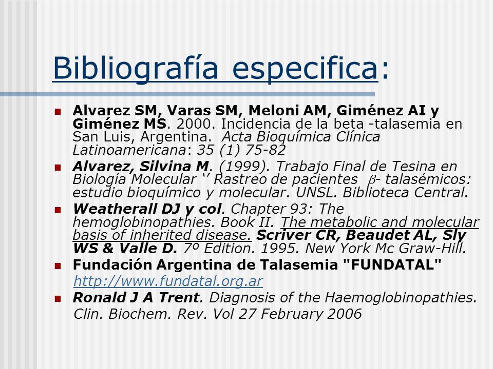 Bibliografía especifica: Alvarez SM, Varas SM, Meloni AM, Giménez AI y Giménez MS. 2000. Incidencia de la beta -talasemia en San Luis, Argentina. Acta