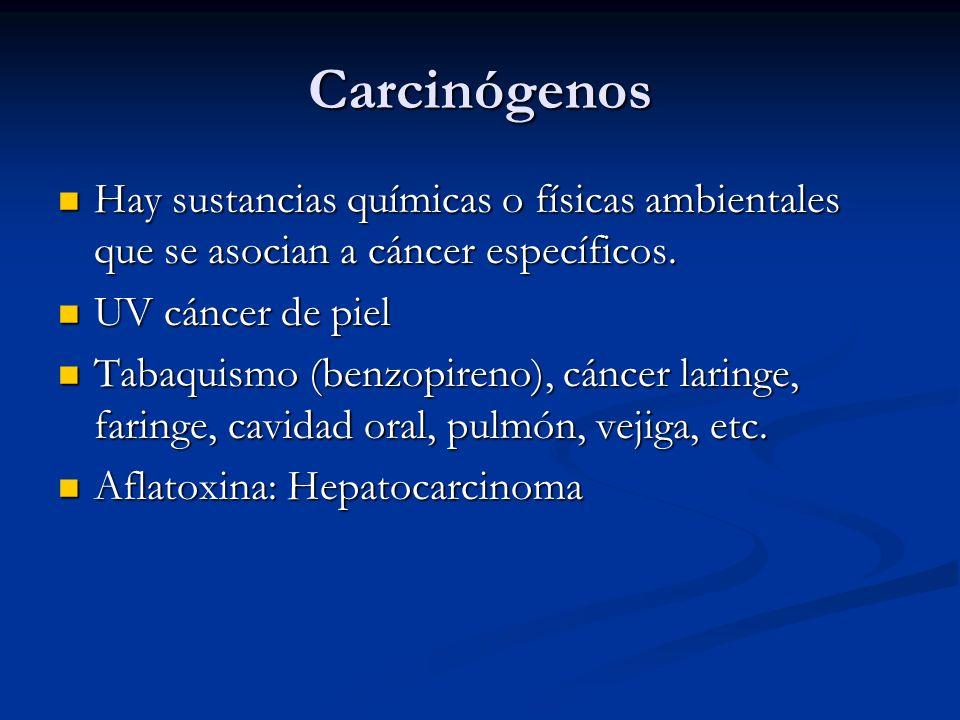 Carcinógenos Hay sustancias químicas o físicas ambientales que se asocian a cáncer específicos. Hay sustancias químicas o físicas ambientales que se a