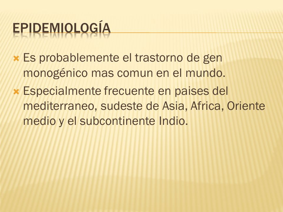 Es probablemente el trastorno de gen monogénico mas comun en el mundo. Especialmente frecuente en paises del mediterraneo, sudeste de Asia, Africa, Or