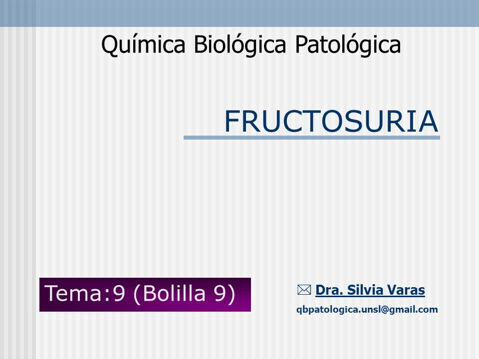 FRUCTOSURIA Química Biológica Patológica Dra. Silvia Varas qbpatologica.unsl@gmail.com Tema:9 (Bolilla 9)