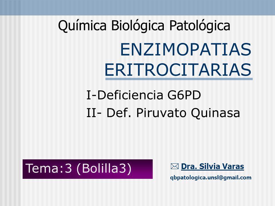ENZIMOPATIAS ERITROCITARIAS Química Biológica Patológica Dra. Silvia Varas qbpatologica.unsl@gmail.com I-Deficiencia G6PD II- Def. Piruvato Quinasa Te