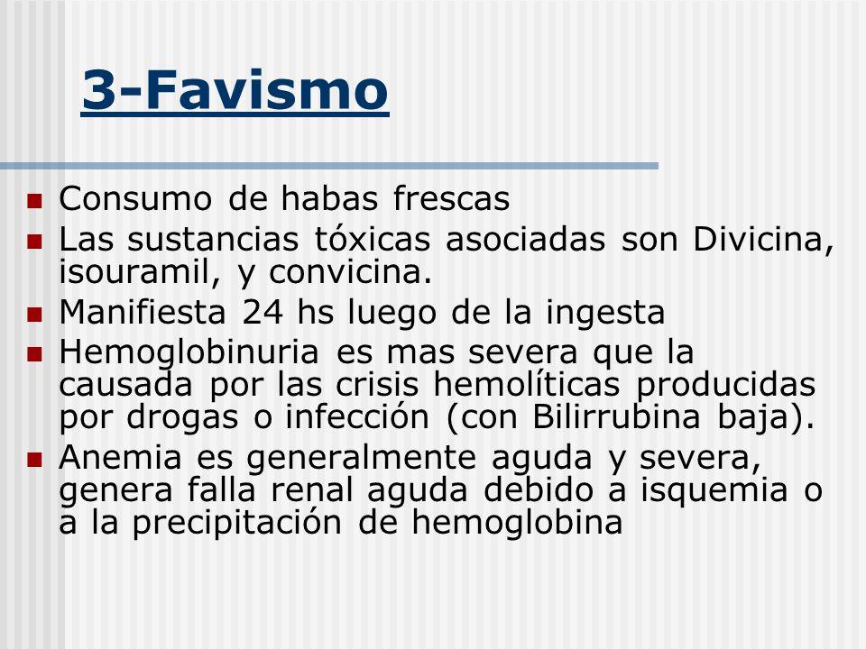 3-Favismo Consumo de habas frescas Las sustancias tóxicas asociadas son Divicina, isouramil, y convicina. Manifiesta 24 hs luego de la ingesta Hemoglo