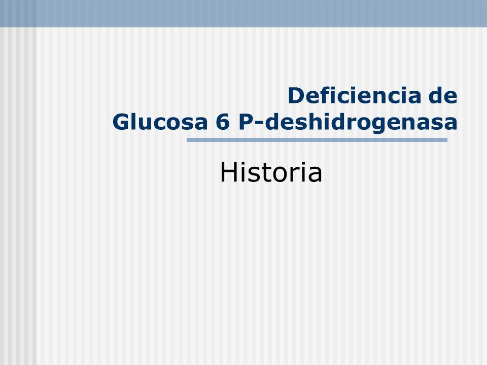 Deficiencia de Glucosa 6 P-deshidrogenasa Historia