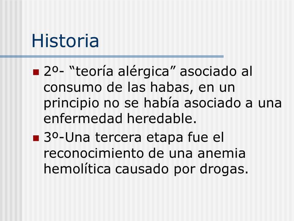Historia 2º- teoría alérgica asociado al consumo de las habas, en un principio no se había asociado a una enfermedad heredable. 3º-Una tercera etapa f