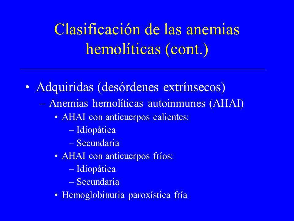 Clasificación de las anemias hemolíticas (cont.) Adquiridas (desórdenes extrínsecos) –Anemias hemolíticas autoinmunes (AHAI) AHAI con anticuerpos cali
