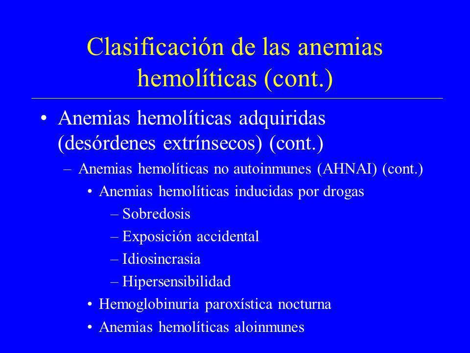 Clasificación de las anemias hemolíticas (cont.) Anemias hemolíticas adquiridas (desórdenes extrínsecos) (cont.) –Anemias hemolíticas no autoinmunes (