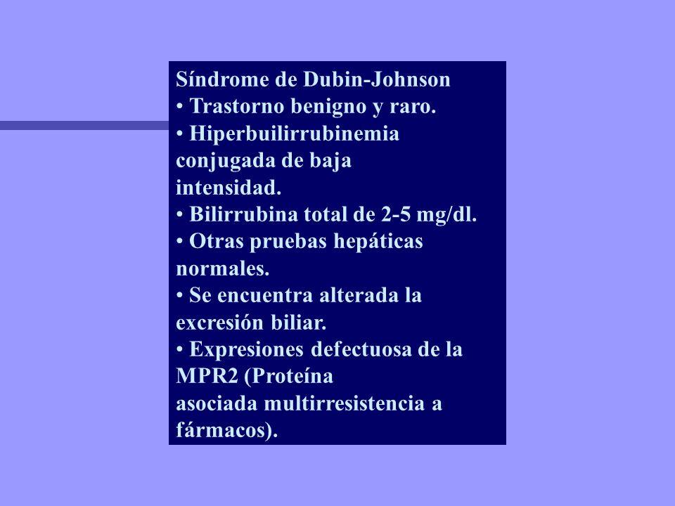 Síndrome de Dubin-Johnson Trastorno benigno y raro. Hiperbuilirrubinemia conjugada de baja intensidad. Bilirrubina total de 2-5 mg/dl. Otras pruebas h