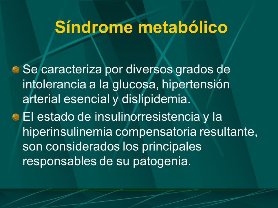 Síndrome metabólico Se caracteriza por diversos grados de intolerancia a la glucosa, hipertensión arterial esencial y dislipidemia. El estado de insul