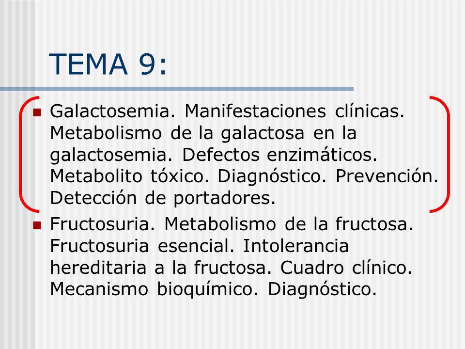 TEMA 9: Galactosemia. Manifestaciones clínicas. Metabolismo de la galactosa en la galactosemia. Defectos enzimáticos. Metabolito tóxico. Diagnóstico.