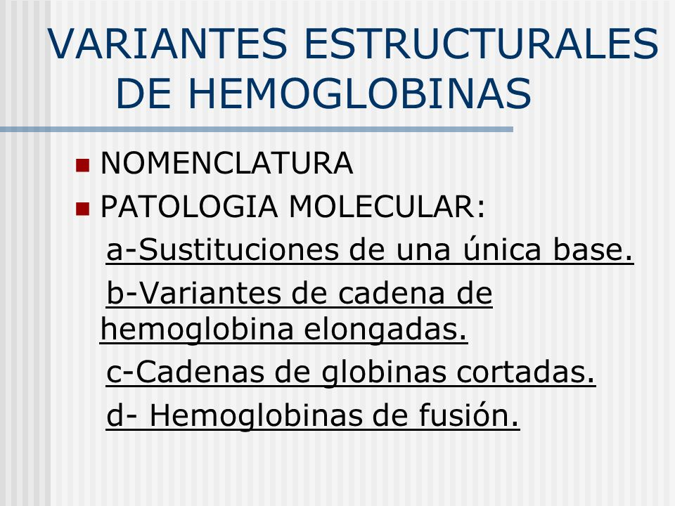 VARIANTES ESTRUCTURALES DE HEMOGLOBINAS NOMENCLATURA PATOLOGIA MOLECULAR: a-Sustituciones de una única base.