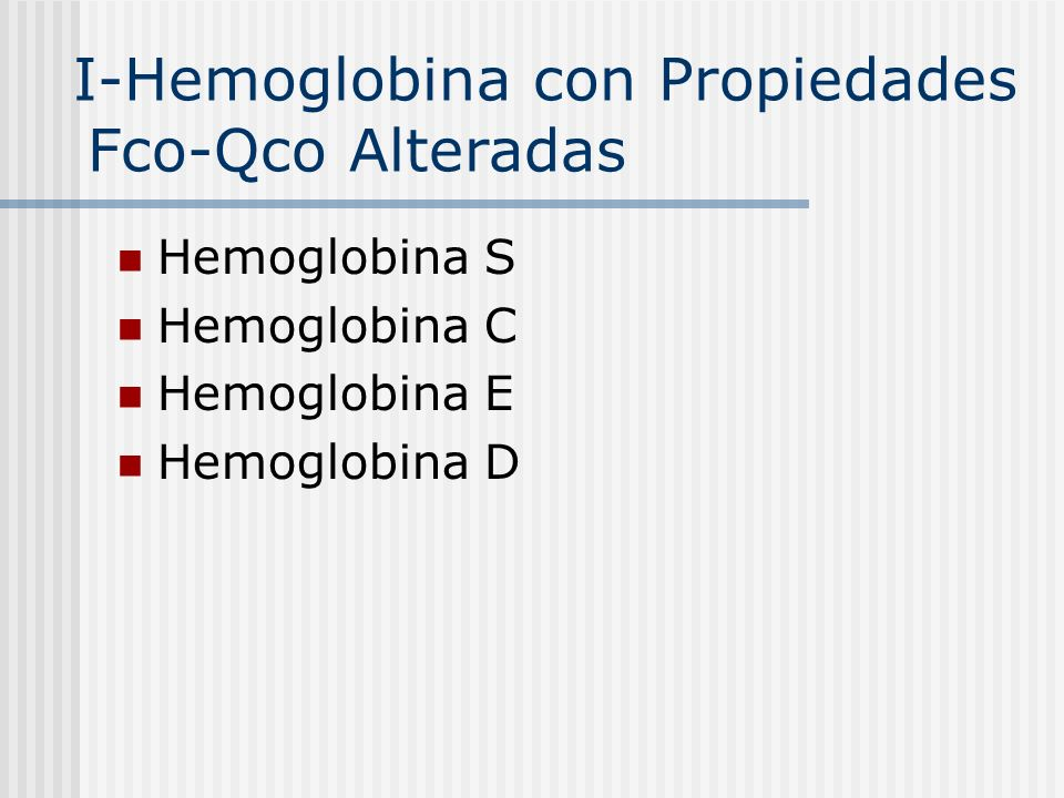 Hemoglobina S Hemoglobina C Hemoglobina E Hemoglobina D I-Hemoglobina con Propiedades Fco-Qco Alteradas