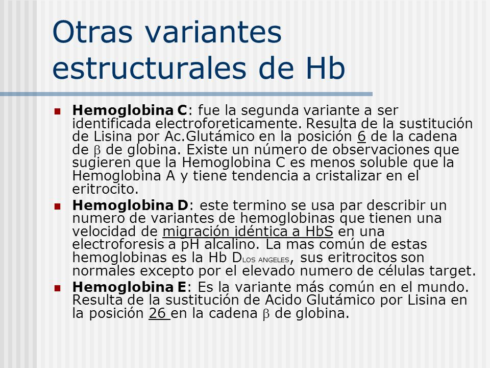Otras variantes estructurales de Hb Hemoglobina C: fue la segunda variante a ser identificada electroforeticamente. Resulta de la sustitución de Lisin