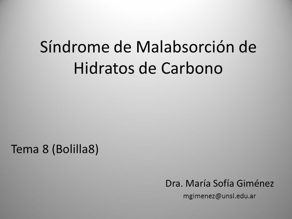 Síndrome de Malabsorción de Hidratos de Carbono Tema 8 (Bolilla8) Dra. María Sofía Giménez mgimenez@unsl.edu.ar