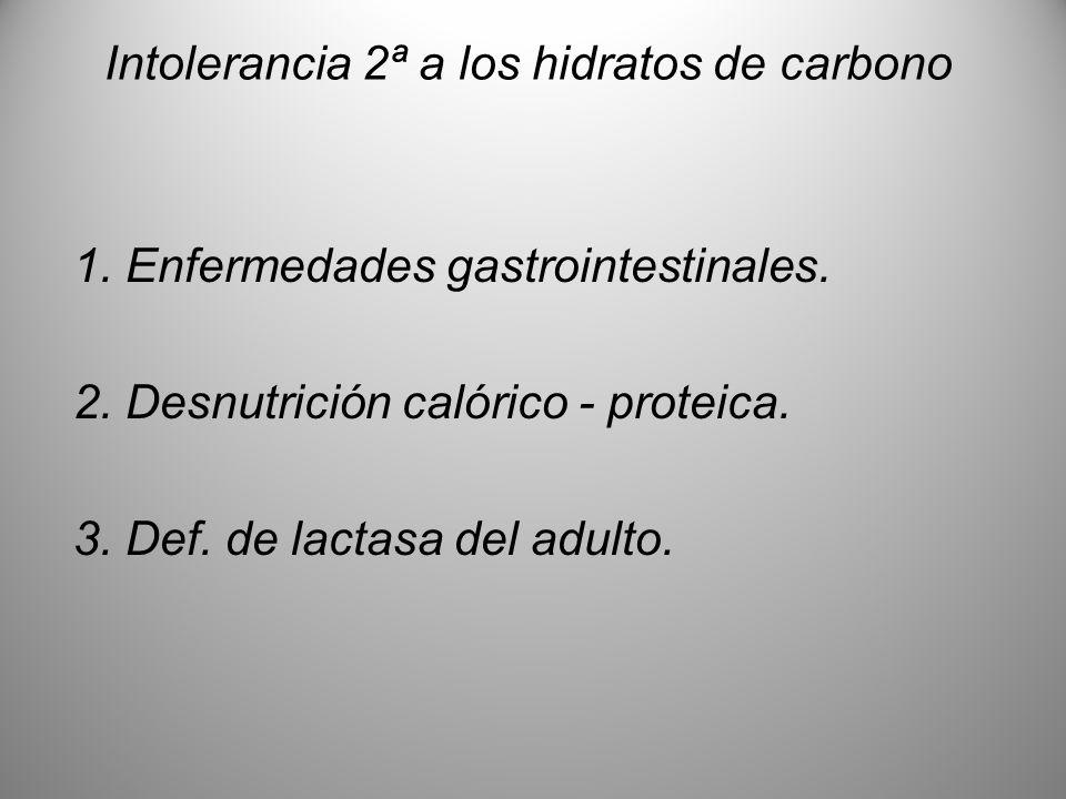 Intolerancia 2ª a los hidratos de carbono 1. Enfermedades gastrointestinales. 2. Desnutrición calórico - proteica. 3. Def. de lactasa del adulto.