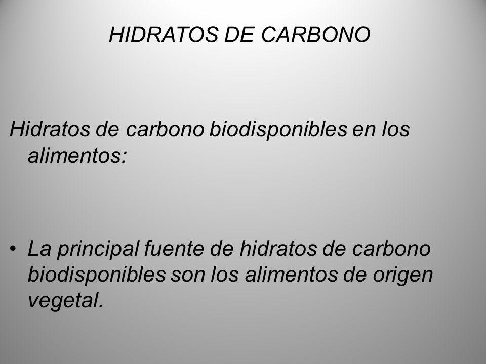 HIDRATOS DE CARBONO Hidratos de carbono biodisponibles en los alimentos: La principal fuente de hidratos de carbono biodisponibles son los alimentos d