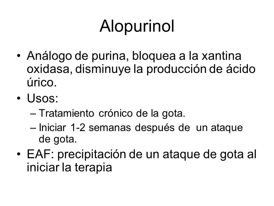 Alopurinol Análogo de purina, bloquea a la xantina oxidasa, disminuye la producción de ácido úrico. Usos: –Tratamiento crónico de la gota. –Iniciar 1-
