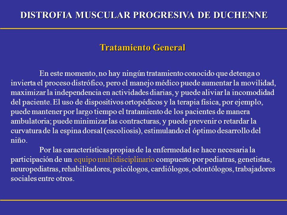 DISTROFIA MUSCULAR PROGRESIVA DE DUCHENNE En este momento, no hay ningún tratamiento conocido que detenga o invierta el proceso distrófico, pero el ma